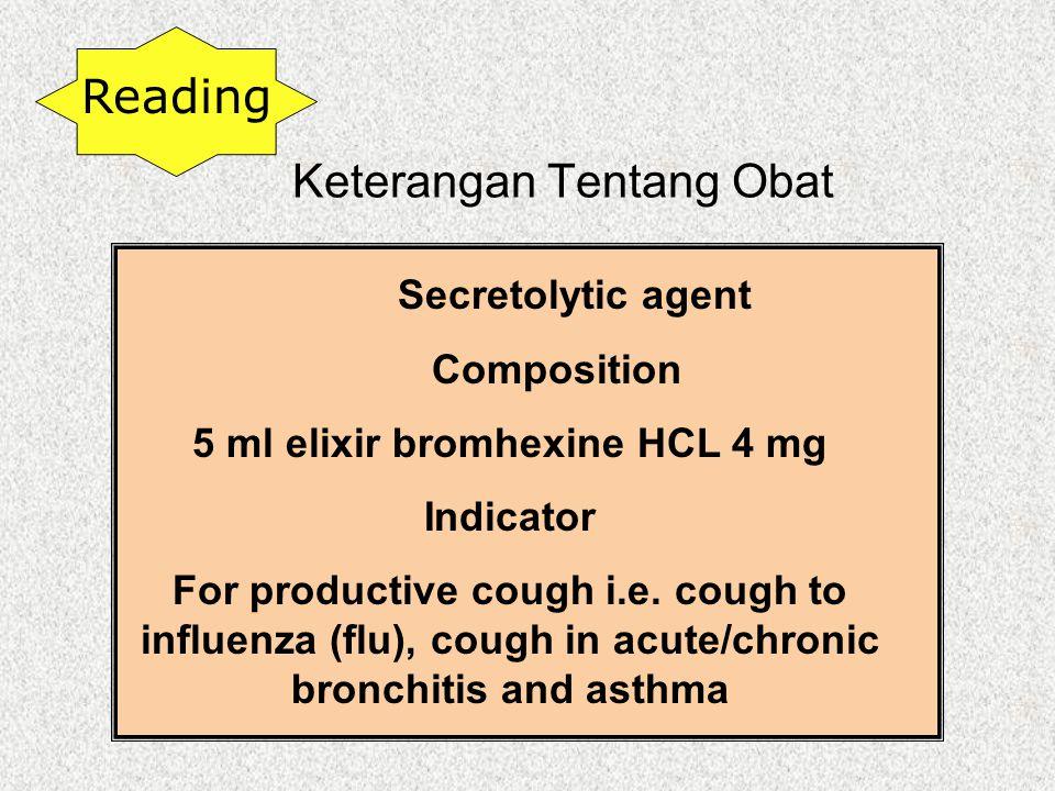 Keterangan Tentang Obat Secretolytic agent Composition 5 ml elixir bromhexine HCL 4 mg Indicator For productive cough i.e.