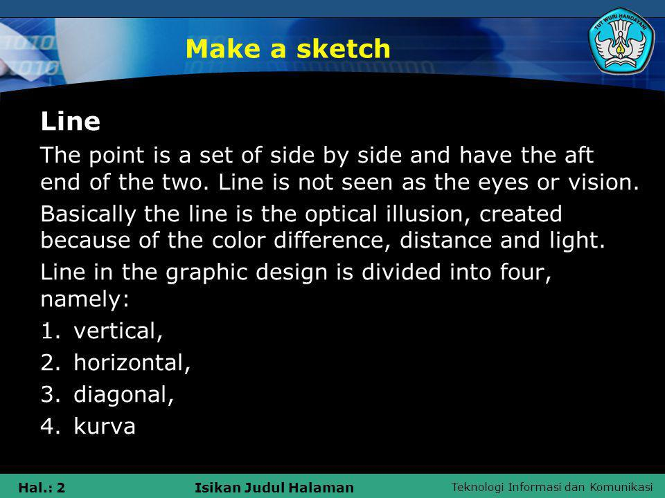 Teknologi Informasi dan Komunikasi Hal.: 2Isikan Judul Halaman Make a sketch Line The point is a set of side by side and have the aft end of the two.