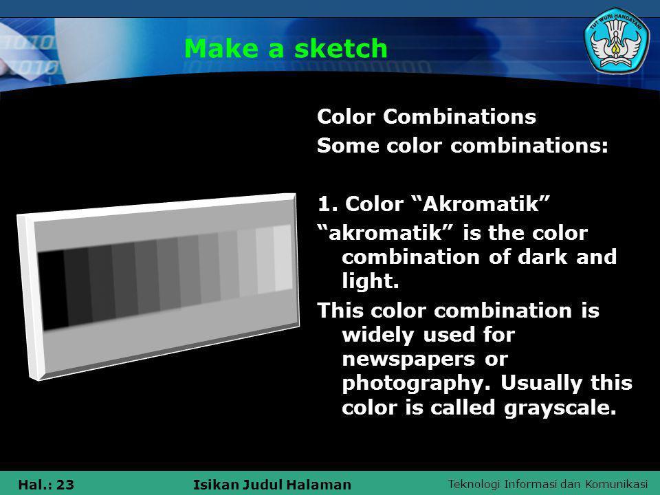 """Teknologi Informasi dan Komunikasi Hal.: 23Isikan Judul Halaman Make a sketch Color Combinations Some color combinations: 1. Color """"Akromatik"""" """"akroma"""