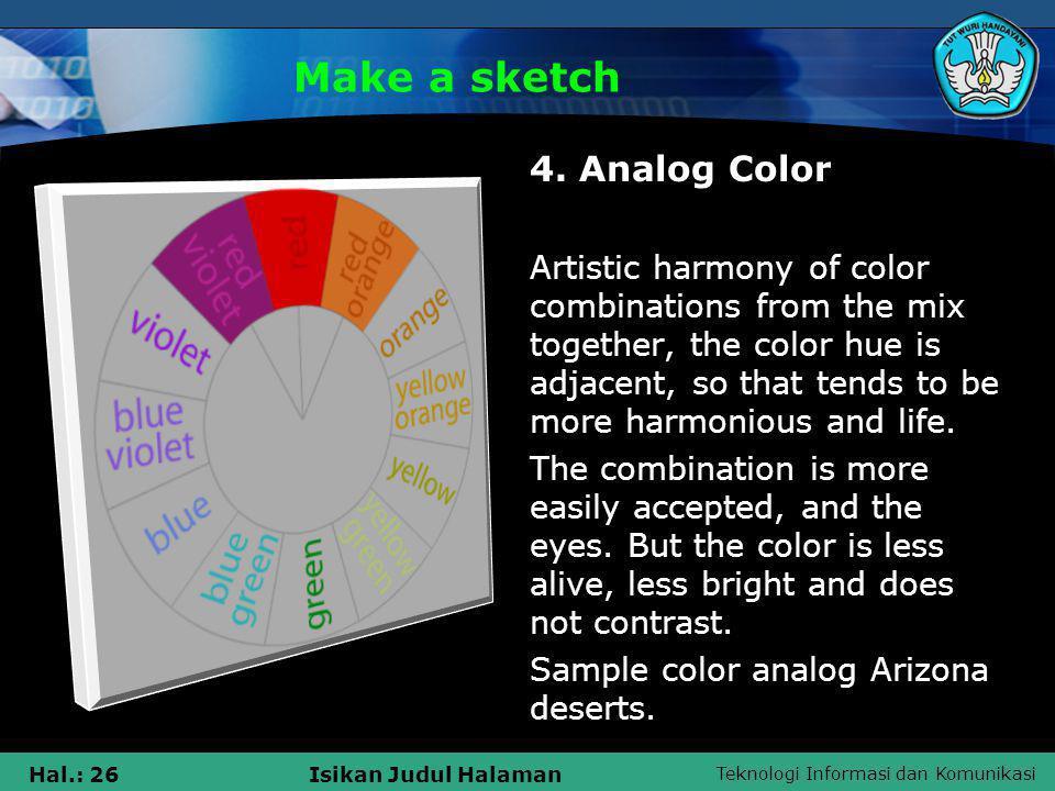 Teknologi Informasi dan Komunikasi Hal.: 26Isikan Judul Halaman Make a sketch 4. Analog Color Artistic harmony of color combinations from the mix toge