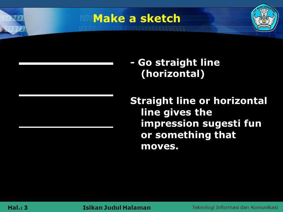 Teknologi Informasi dan Komunikasi Hal.: 3Isikan Judul Halaman - Go straight line (horizontal) Straight line or horizontal line gives the impression s