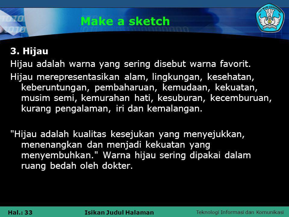 Teknologi Informasi dan Komunikasi Hal.: 33Isikan Judul Halaman Make a sketch 3. Hijau Hijau adalah warna yang sering disebut warna favorit. Hijau mer
