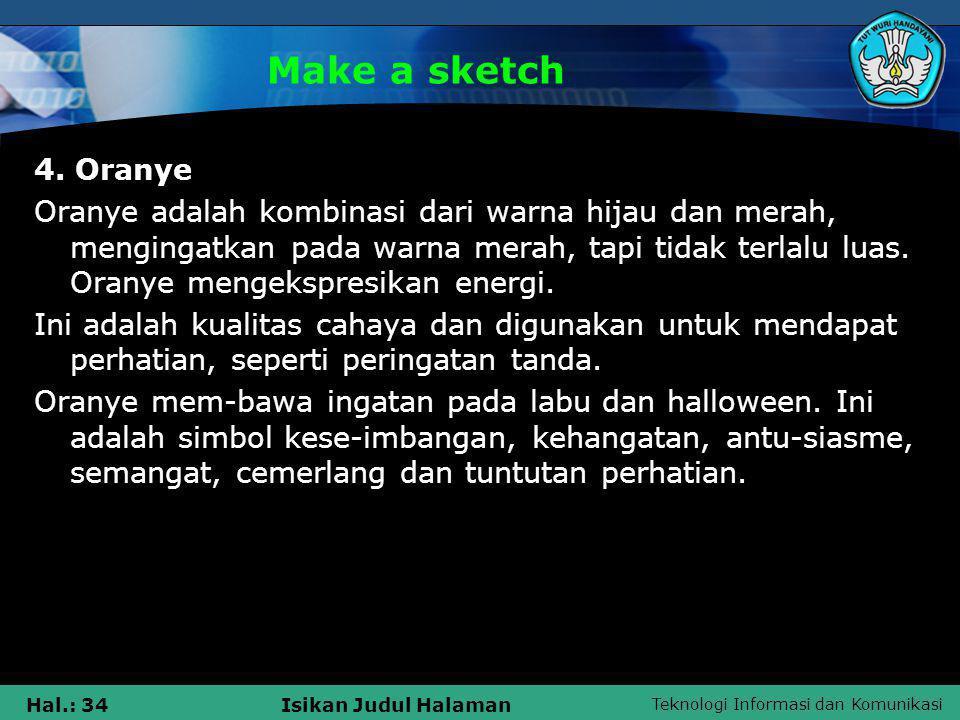 Teknologi Informasi dan Komunikasi Hal.: 34Isikan Judul Halaman Make a sketch 4. Oranye Oranye adalah kombinasi dari warna hijau dan merah, mengingatk
