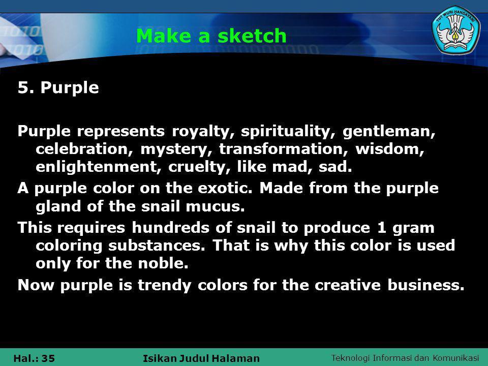 Teknologi Informasi dan Komunikasi Hal.: 35Isikan Judul Halaman Make a sketch 5. Purple Purple represents royalty, spirituality, gentleman, celebratio