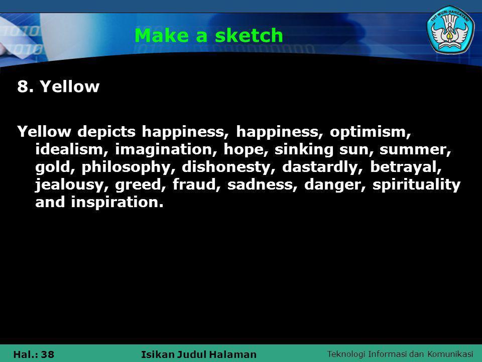 Teknologi Informasi dan Komunikasi Hal.: 38Isikan Judul Halaman Make a sketch 8. Yellow Yellow depicts happiness, happiness, optimism, idealism, imagi
