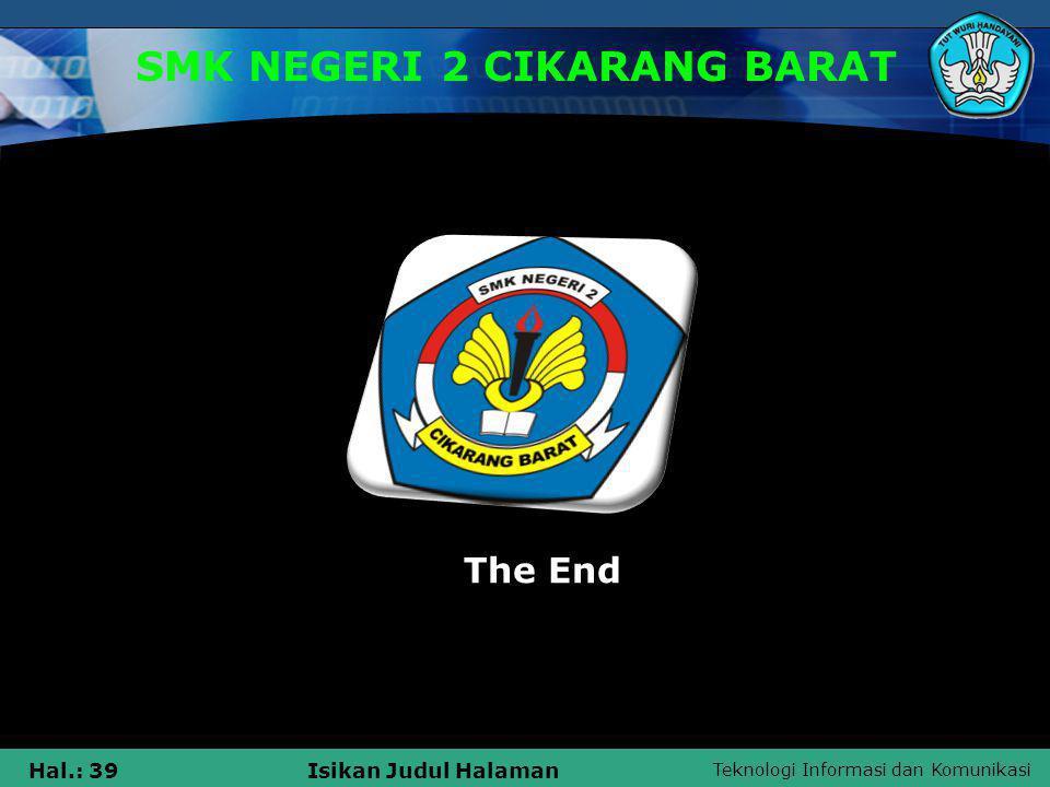 Teknologi Informasi dan Komunikasi Hal.: 39Isikan Judul Halaman SMK NEGERI 2 CIKARANG BARAT The End