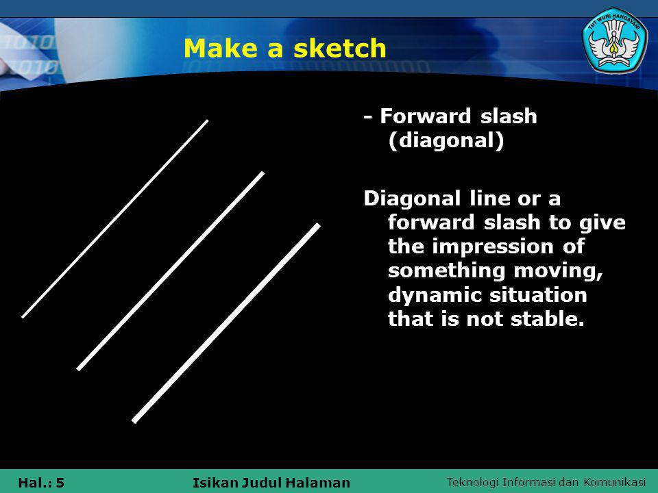 Teknologi Informasi dan Komunikasi Hal.: 6Isikan Judul Halaman Make a sketch The curve Curve lines or curved lines suggest refinement and elegance.
