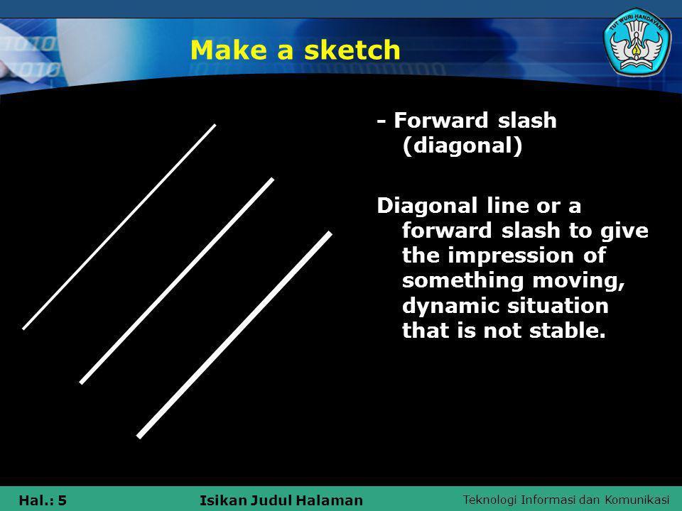 Teknologi Informasi dan Komunikasi Hal.: 5Isikan Judul Halaman Make a sketch - Forward slash (diagonal) Diagonal line or a forward slash to give the i