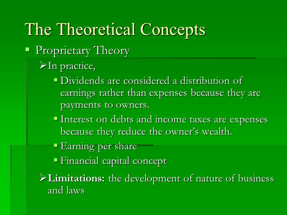 The Theoretical Concepts  Proprietary Theory  In practice,  Dividends are considered a distribution of earnings rather than expenses because they a