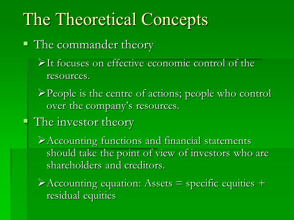The Theoretical Concepts  The commander theory  It focuses on effective economic control of the resources.  People is the centre of actions; people