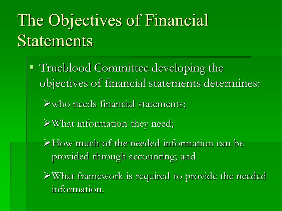 The Objectives of Financial Statements To provide information on which to base decision making.