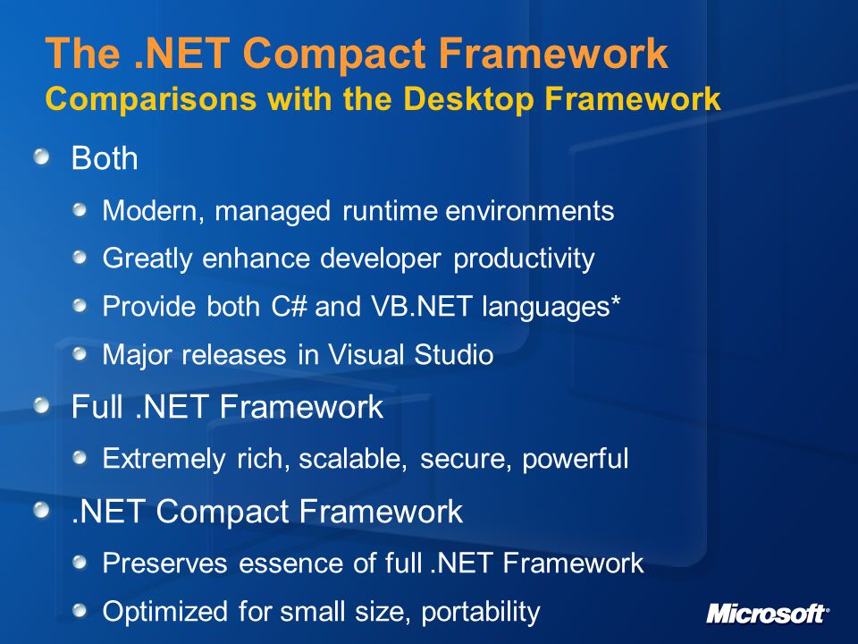 Web Services support Compact Framework supports client-side Web Services development The same model as in full framework Mobile platform has its own specialities that need special consideration (although getting better all the time) Low speed network Lower processing power