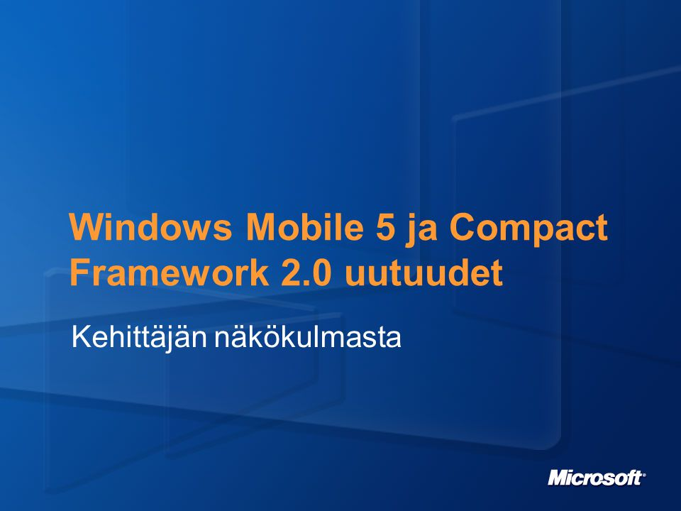 Development Platform Overview Windows Mobile 5.0 extends developer support New native APIs and functions New managed APIs Many updates of interest to developers User interface operation and appearance File system and program storage Database functionality Application integration New security model