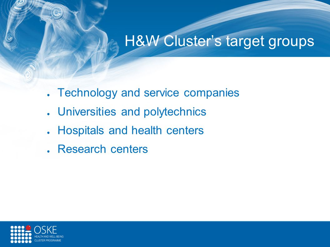 H&W Cluster's target groups ● Technology and service companies ● Universities and polytechnics ● Hospitals and health centers ● Research centers