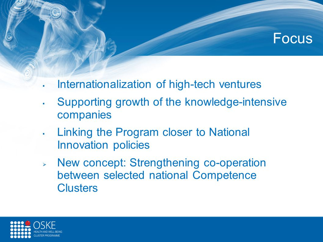 Focus  Internationalization of high-tech ventures  Supporting growth of the knowledge-intensive companies  Linking the Program closer to National I
