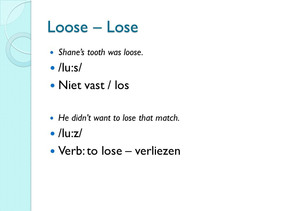 Loose – Lose  Shane's tooth was loose.
