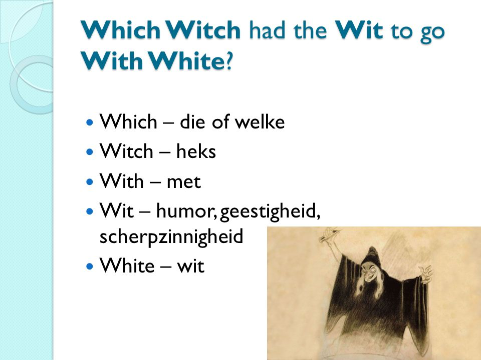 Which Witch had the Wit to go With White.