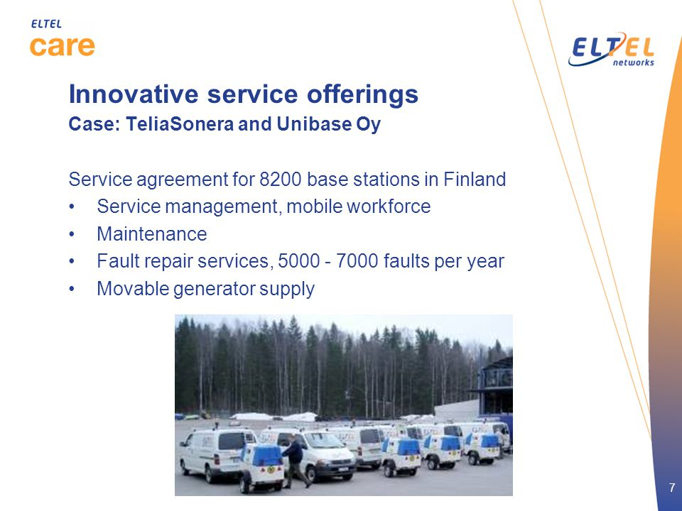 7 Innovative service offerings Case: TeliaSonera and Unibase Oy Service agreement for 8200 base stations in Finland •Service management, mobile workfo