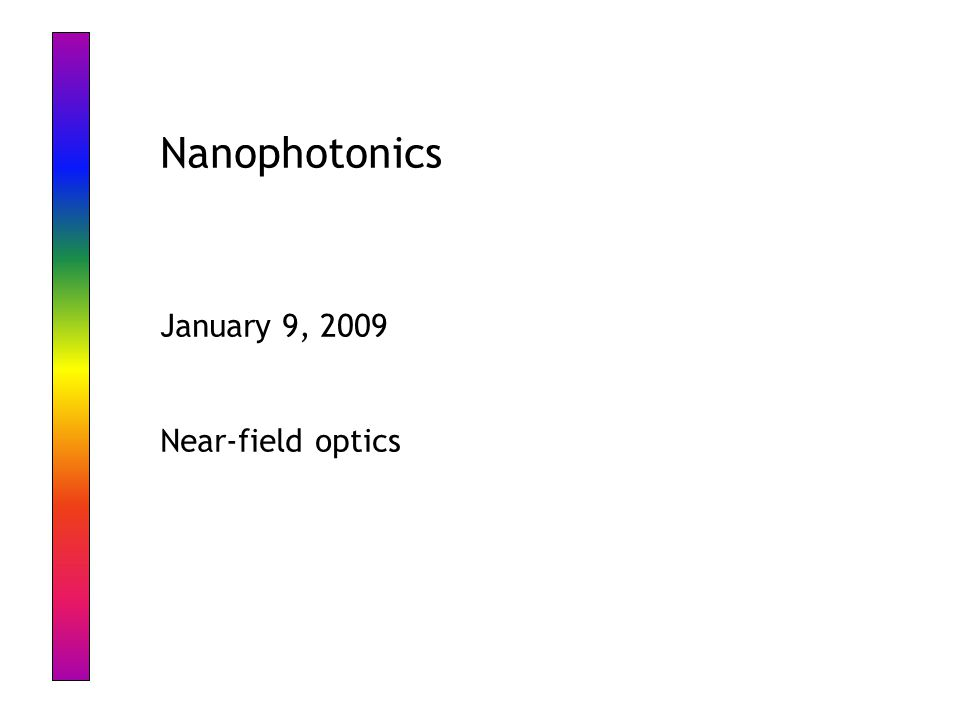 Nanophotonics January 9, 2009 Near-field optics