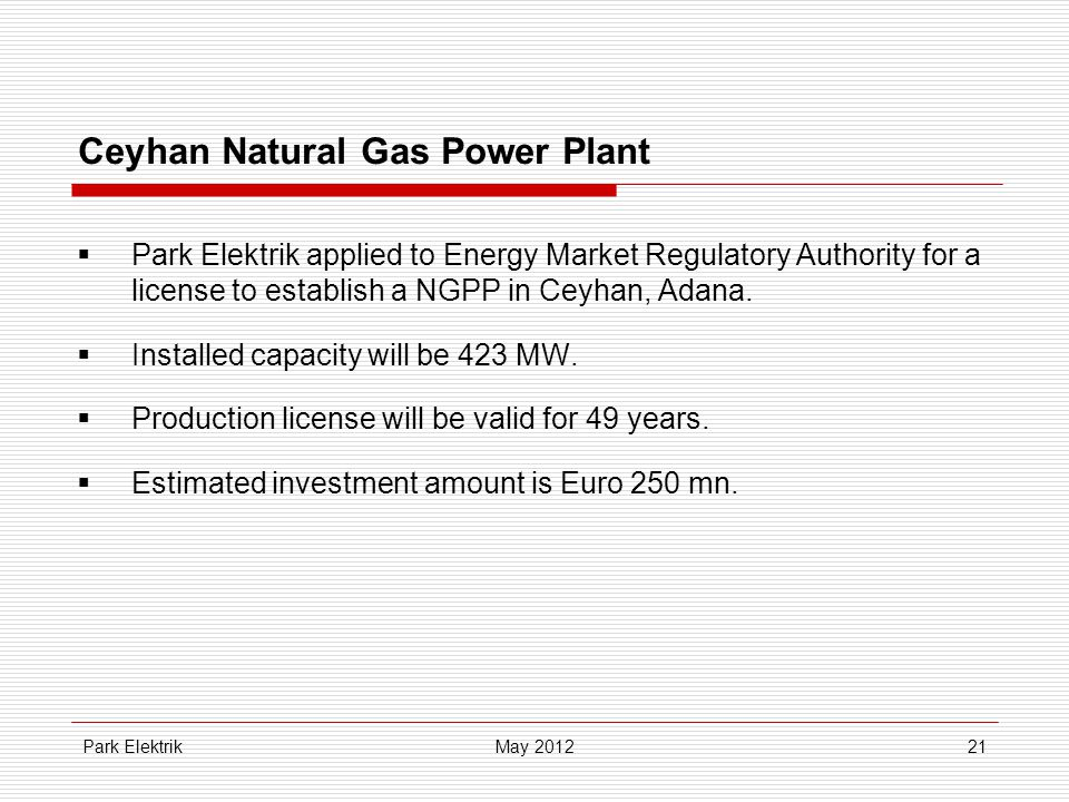 Park Elektrik21 Ceyhan Natural Gas Power Plant  Park Elektrik applied to Energy Market Regulatory Authority for a license to establish a NGPP in Ceyhan, Adana.