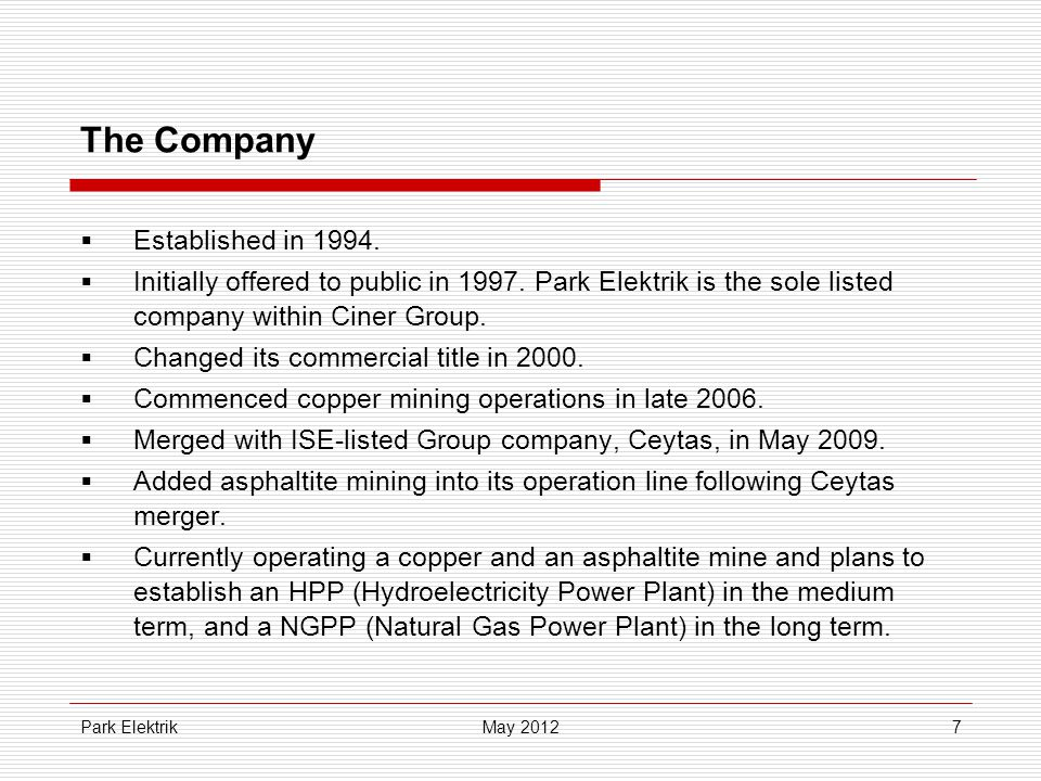 Park Elektrik7 The Company  Established in 1994.  Initially offered to public in 1997.