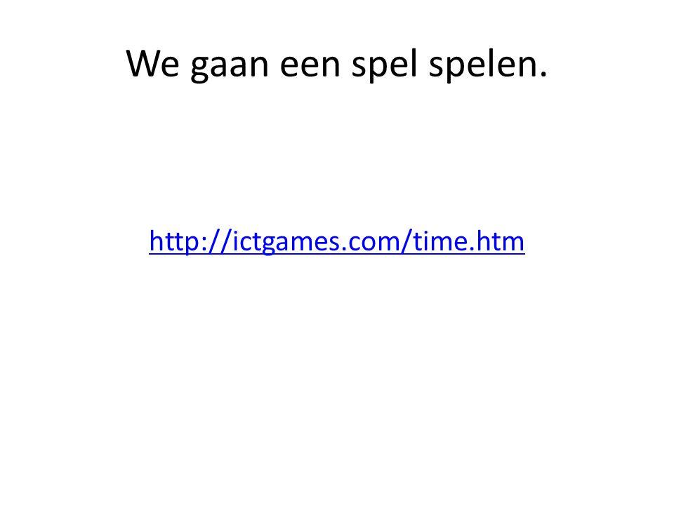 We gaan een spel spelen. http://ictgames.com/time.htm