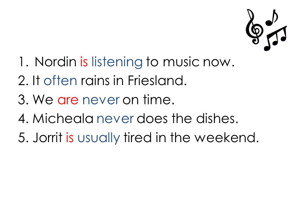 1.Nordin is listening to music now. 2. It often rains in Friesland.