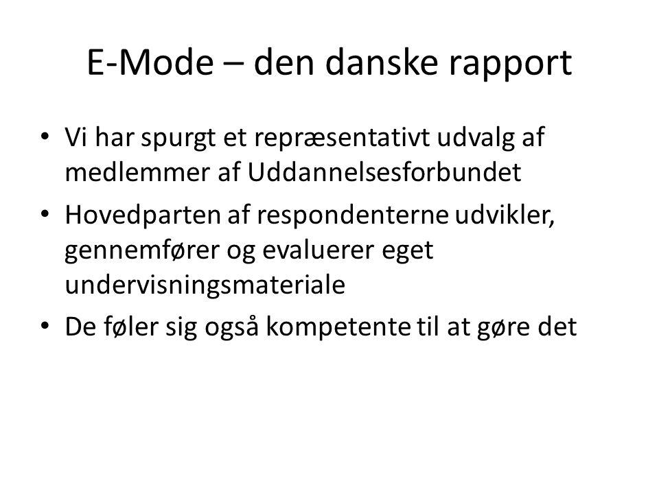 E-Mode – den danske rapport • Vi har spurgt et repræsentativt udvalg af medlemmer af Uddannelsesforbundet • Hovedparten af respondenterne udvikler, gennemfører og evaluerer eget undervisningsmateriale • De føler sig også kompetente til at gøre det