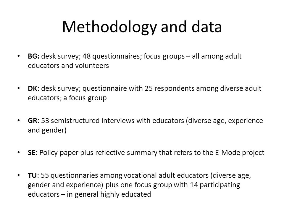 Methodology and data • BG: desk survey; 48 questionnaires; focus groups – all among adult educators and volunteers • DK: desk survey; questionnaire wi
