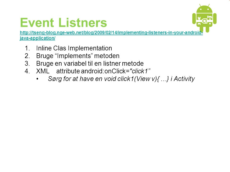 Event Listners http://tseng-blog.nge-web.net/blog/2009/02/14/implementing-listeners-in-your-android- java-application/ http://tseng-blog.nge-web.net/b