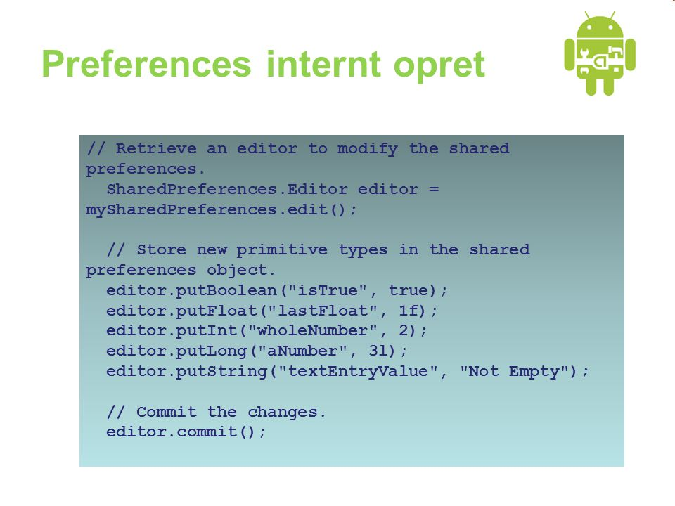 Preferences internt opret // Retrieve an editor to modify the shared preferences.