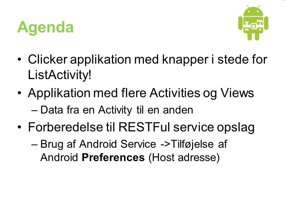 Agenda •Clicker applikation med knapper i stede for ListActivity.