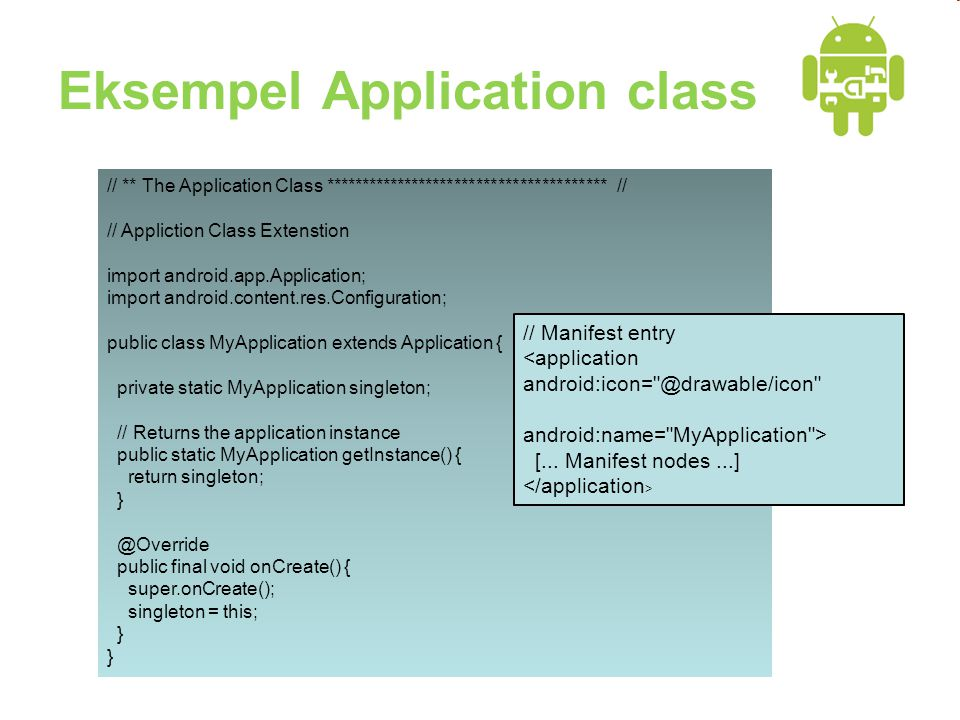 Eksempel Application class // ** The Application Class *************************************** // // Appliction Class Extenstion import android.app.Ap