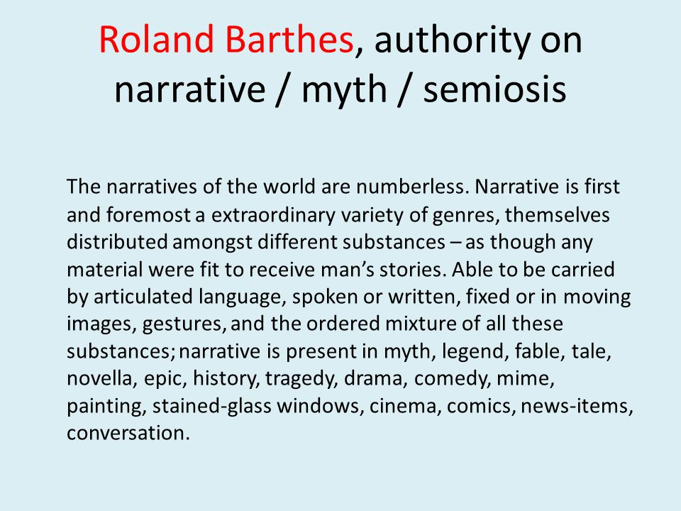 Narrative is present in every age, every class, every place, culture and society.