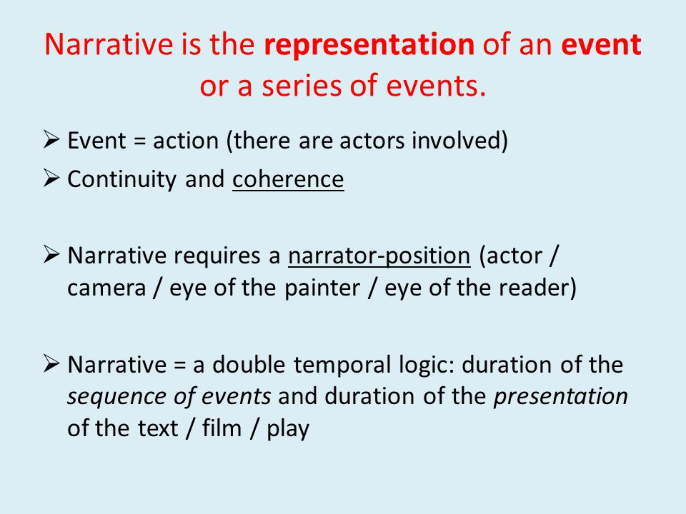 Narrative is the representation of an event or a series of events.