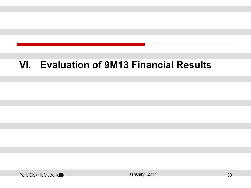 39 VI. Evaluation of 9M13 Financial Results January 2014 Park Elektrik Madencilik