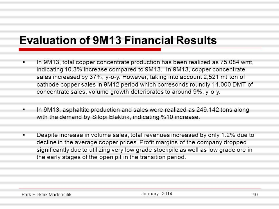 40 Evaluation of 9M13 Financial Results  In 9M13, total copper concentrate production has been realized as 75.084 wmt, indicating 10.3% increase compared to 9M13.