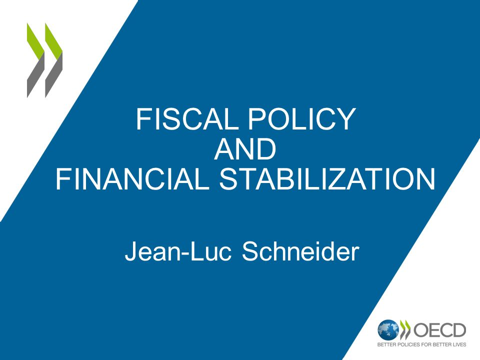 FISCAL POLICY AND FINANCIAL STABILIZATION Jean-Luc Schneider
