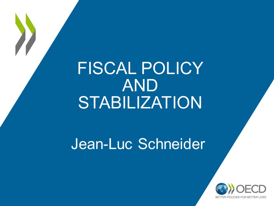 FISCAL POLICY AND STABILIZATION Jean-Luc Schneider