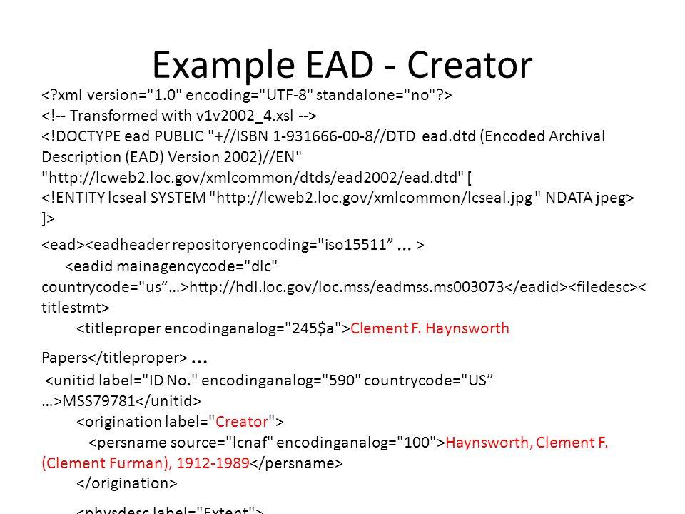 Example EAD - Creator <!DOCTYPE ead PUBLIC +//ISBN 1-931666-00-8//DTD ead.dtd (Encoded Archival Description (EAD) Version 2002)//EN http://lcweb2.loc.gov/xmlcommon/dtds/ead2002/ead.dtd [ ]> http://hdl.loc.gov/loc.mss/eadmss.ms003073 Clement F.