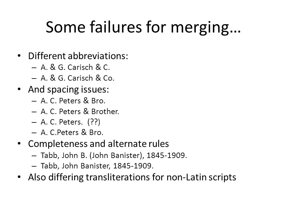 Some failures for merging… • Different abbreviations: – A.