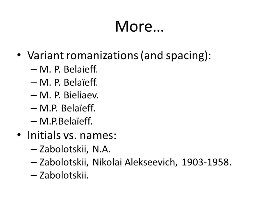 More… • Variant romanizations (and spacing): – M. P.