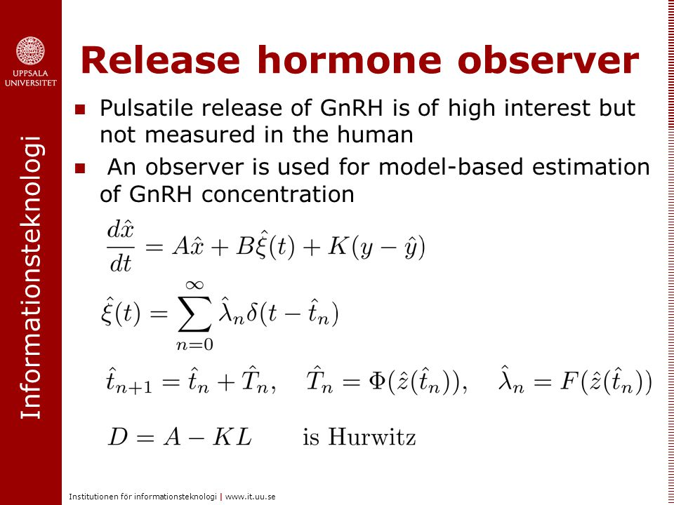 Informationsteknologi Institutionen för informationsteknologi | www.it.uu.se Release hormone observer  Pulsatile release of GnRH is of high interest