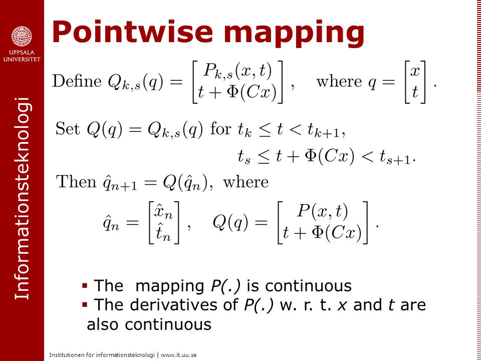 Informationsteknologi Institutionen för informationsteknologi | www.it.uu.se Pointwise mapping  The mapping P(.) is continuous  The derivatives of P