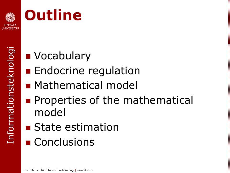 Informationsteknologi Institutionen för informationsteknologi | www.it.uu.se Outline  Vocabulary  Endocrine regulation  Mathematical model  Proper