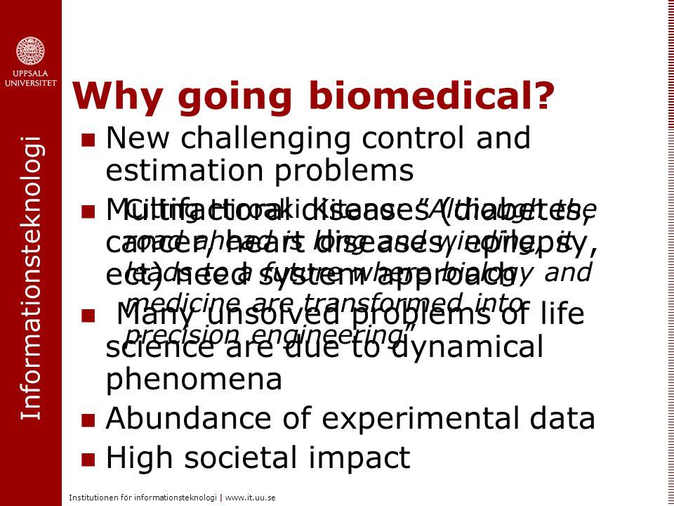Informationsteknologi Institutionen för informationsteknologi | www.it.uu.se Why going biomedical?  New challenging control and estimation problems 
