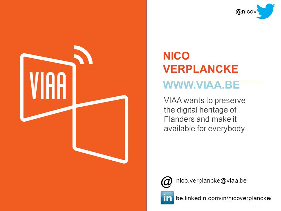 NICO VERPLANCKE   be.linkedin.com/in/nicoverplancke/ VIAA wants to preserve the digital heritage of Flanders and make it available for everybody.