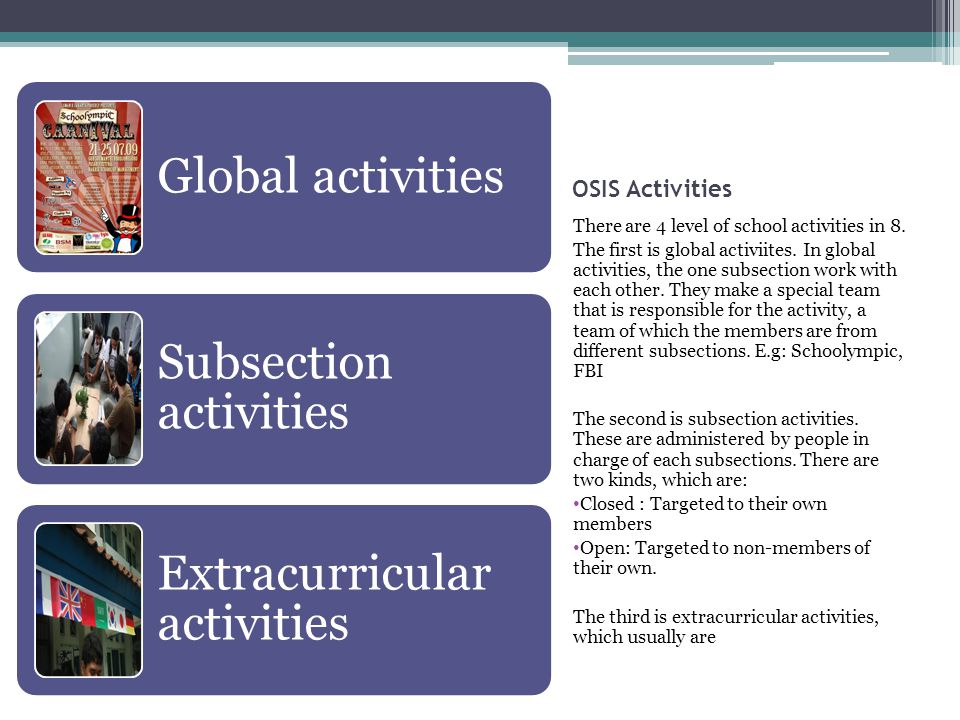 OSIS Activities There are 4 level of school activities in 8. The first is global activiites. In global activities, the one subsection work with each o