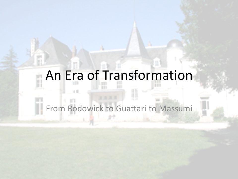 An Era of Transformation From Rodowick to Guattari to Massumi
