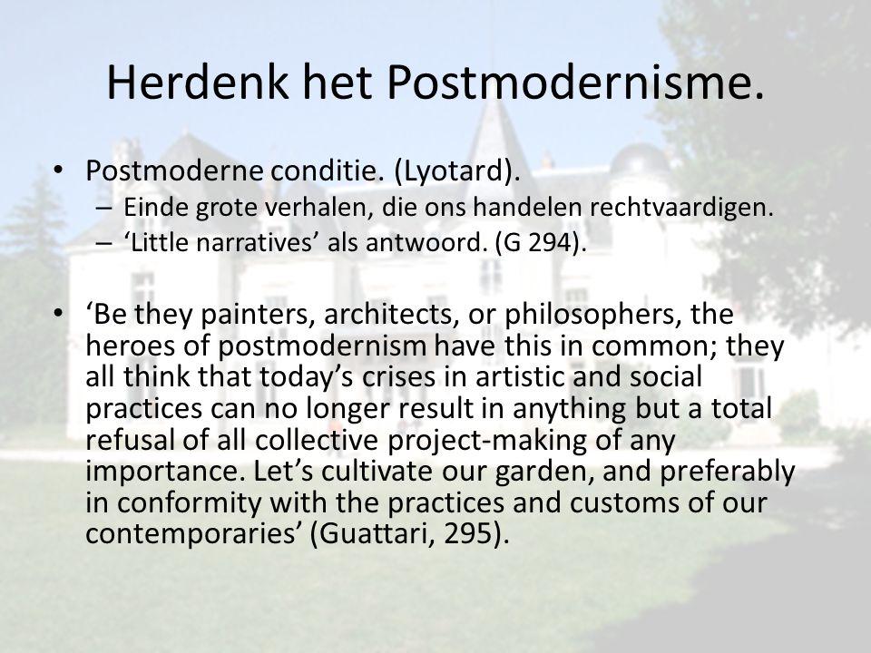 Herdenk het Postmodernisme. • Postmoderne conditie.
